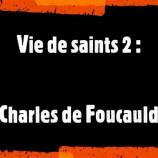 Vies des saints (2) : Charles de Foucault avec le père Luc Garnier