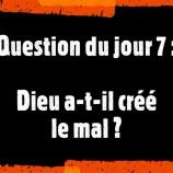 Question du jour (7) : Dieu a-t-il créé le mal ?