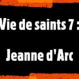 Vie de saints (7) Jeanne d'Arc